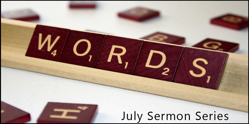 Words: A New Sermon Series for July