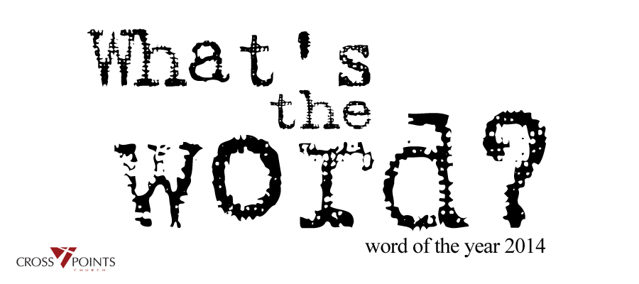Januray  2014 Sermon Series - What's your word?