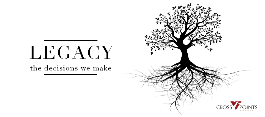 Legacy 2 - June Sermon Series - What Legacy will you leave?