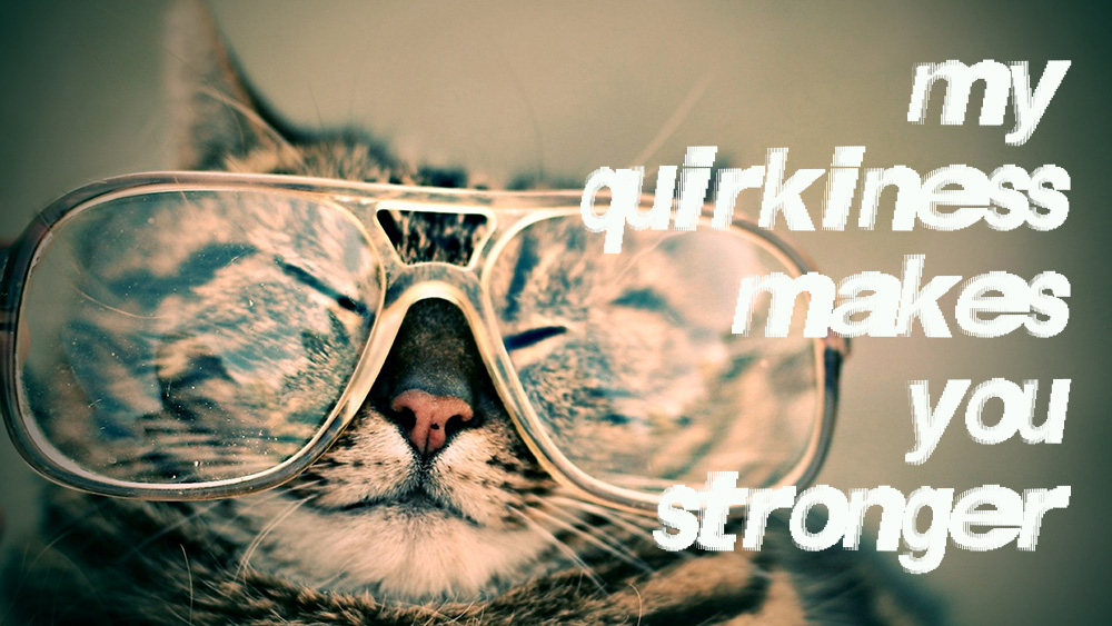 My Quirkiness makes you Stronger!