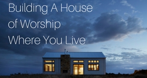 building-a-house-of-worship-where-you-live